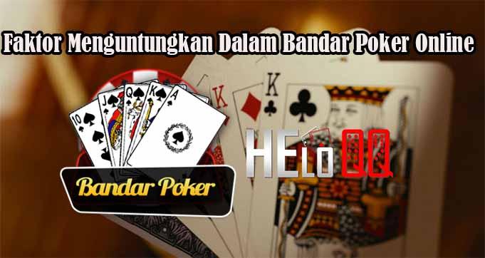 Faktor Menguntungkan Dalam Bandar Poker Online