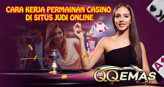 Cara Kerja Permainan Casino Di Situs Judi Online