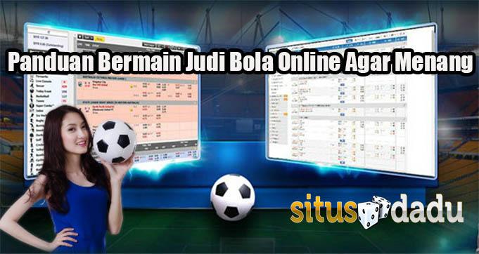 Panduan Bermain Judi Bola Online Terbaik Agar Menang
