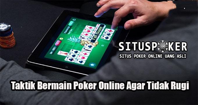 Taktik Bermain Poker Online Agar Tidak Rugi