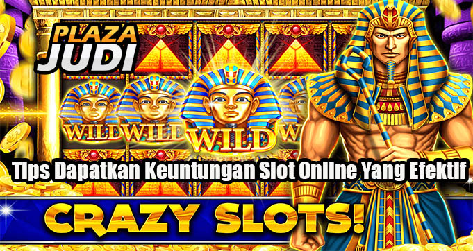 Tips Dapatkan Keuntungan Slot Online Yang Efektif